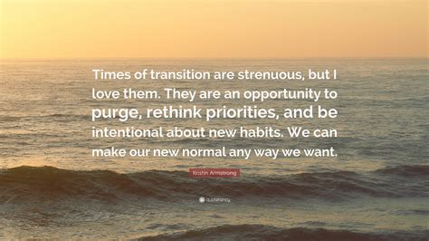 """Kristin Armstrong Quote: """"Times of transition are"""