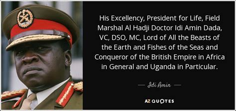 Idi Amin quote: His Excellency, President for Life, Field